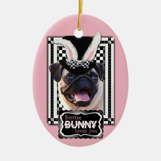 Easter - Some Bunny Loves You - Pug Christmas Tree Ornaments
