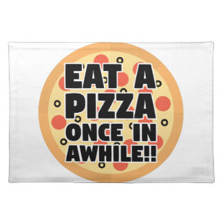 Eat A Pizza Once In Awhile Place Mats
