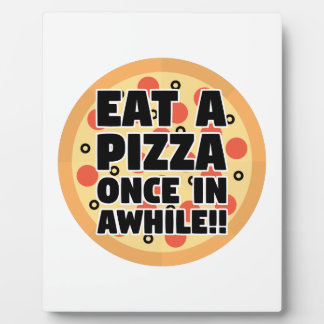 Eat A Pizza Once In Awhile Plaque