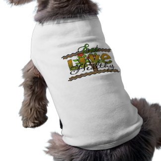 Eat and Live Healthy Pet Tshirt