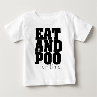 Eat And Poo For Time Baby T-Shirt