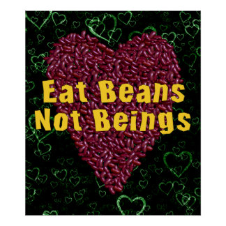 Eat Beans Not Beings Poster