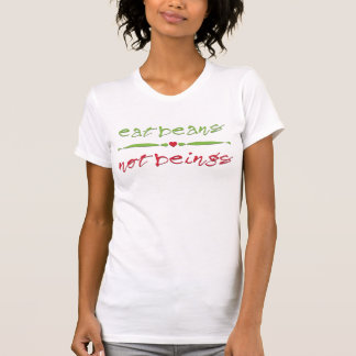 Eat Beans Not Beings T-shirts