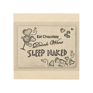 Eat Chocolate Drink Wine Sleep Naked Wood Print