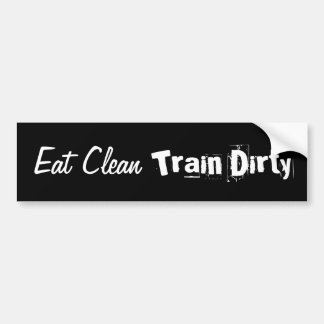 Eat Clean. Train Dirty Bumper Bumper Sticker