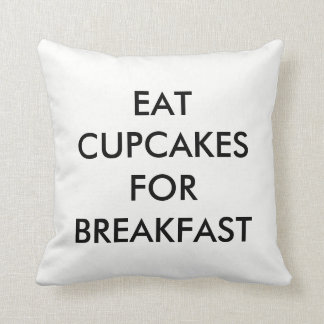 Eat Cupcakes For Breakfast Pillow