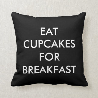 Eat Cupcakes For Breakfast Pillow In black