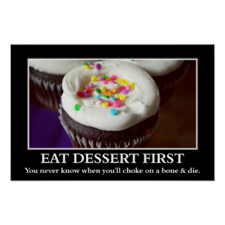 Eat dessert before you choke and die (L) Print