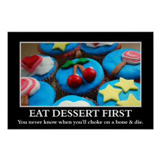 Eat dessert before you choke and die (S) Poster