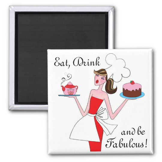 """Eat, Drink and Be Fabulous!"" Magnets"