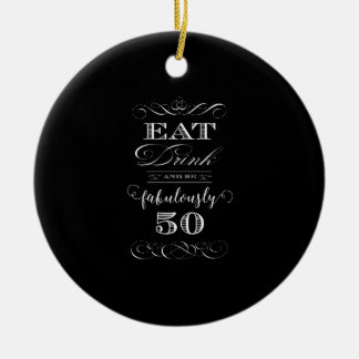 Eat Drink and be Fabulously Fifty Birthday Party Round Ceramic Decoration