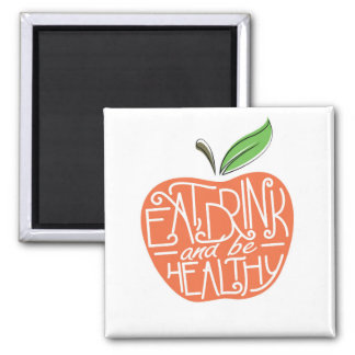 Eat, Drink and be Healthy design Square Magnet