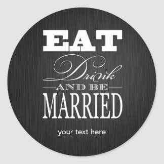 Eat Drink and be Married - Black / White Classic Round Sticker