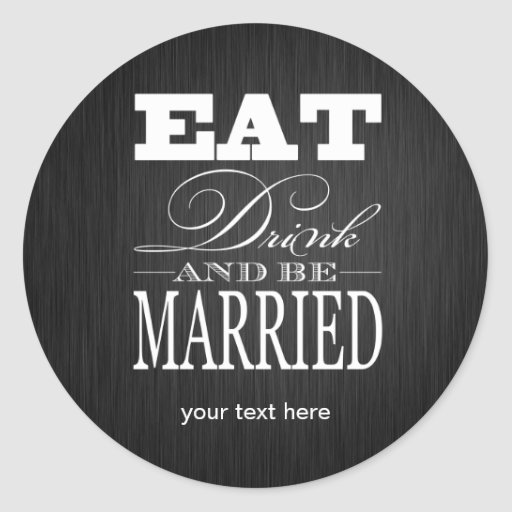 Eat Drink and be Married - Black / White Round Sticker