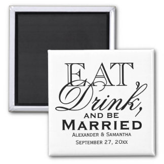 Eat, Drink, and Be Married Custom Wedding Favor Square Magnet