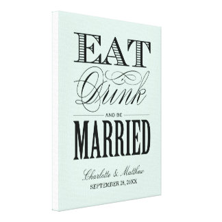 EAT DRINK AND BE MARRIED WEDDING CANVAS GALLERY WRAP CANVAS