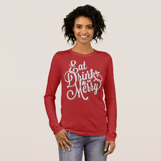 Eat Drink and be Merry Christmas Long Sleeve T-Shirt