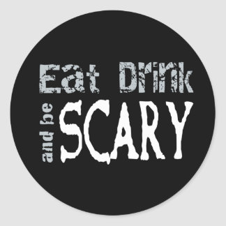Eat, Drink & be Scary Round Sticker