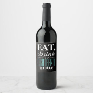 Eat, Drink It's My 18th Birthday Wine Label