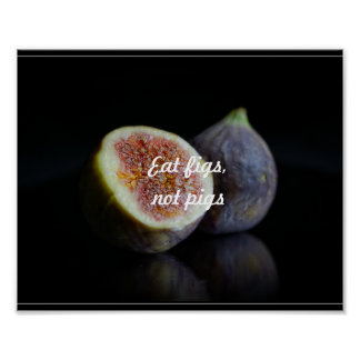 Eat figs, not pigs poster