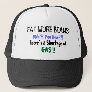 EAT MORE BEANS, Didn`t  You Hear???, there`s a ... Trucker Hat