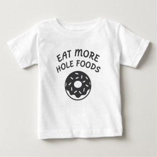 Eat More Hole Foods Baby T-Shirt