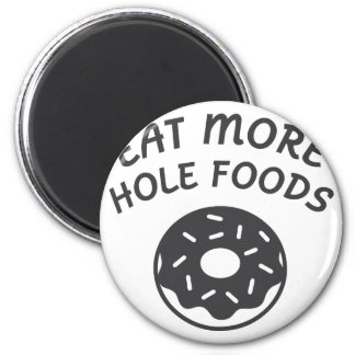 Eat More Hole Foods Magnet