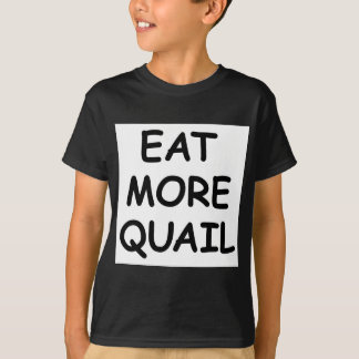 Eat More Quail T-shirt