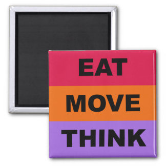 Eat Move Think Magnet
