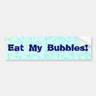 Eat My Bubbles! Bumper Sticker