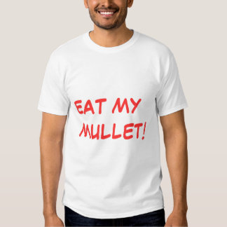 Eat My Mullet! T Shirts