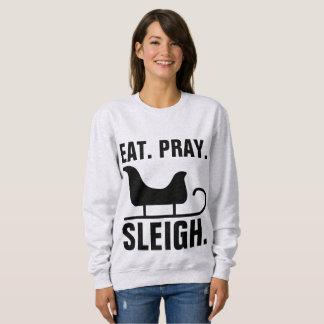 EAT PRAY SLEIGH, CHRISTMAS/WINTER T--shirts Sweatshirt