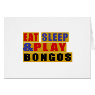 Eat Sleep And Play BONGOS Card