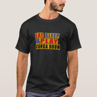 Eat Sleep And Play CONGA DRUM T-Shirt
