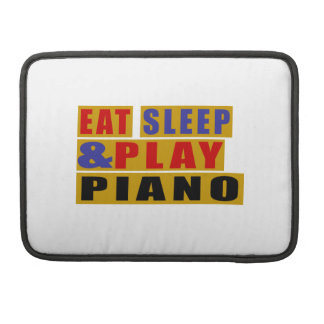 Eat Sleep And Play PIANO Sleeve For MacBook Pro