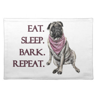 Eat, sleep, bark, repeat pug placemat