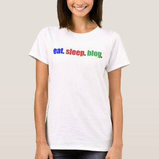 Eat/Sleep/Blog T-Shirt
