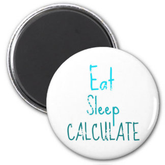 Eat Sleep Calculate 6 Cm Round Magnet