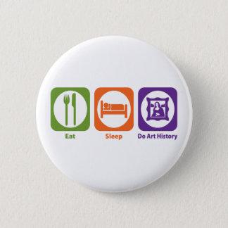 Eat Sleep Do Art History 6 Cm Round Badge