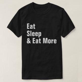 Eat Sleep & Eat More T-Shirt
