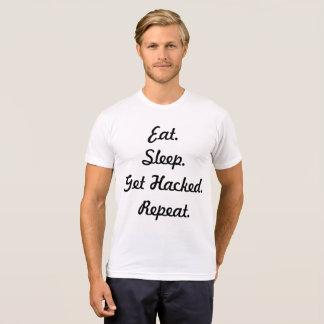 Eat. Sleep. Get Hacked. Repeat. T-Shirt