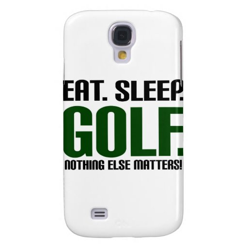 Eat Sleep Golf - Nothing Else Matters! Galaxy S4 Covers