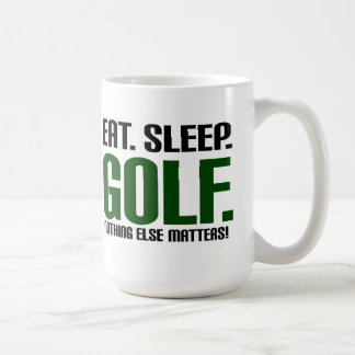 Eat Sleep Golf - Nothing Else Matters! Coffee Mug