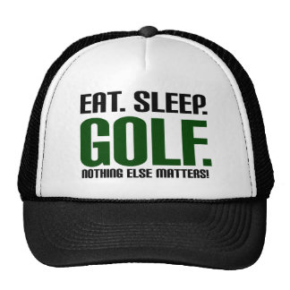 Eat Sleep Golf - Nothing Else Matters! Hats