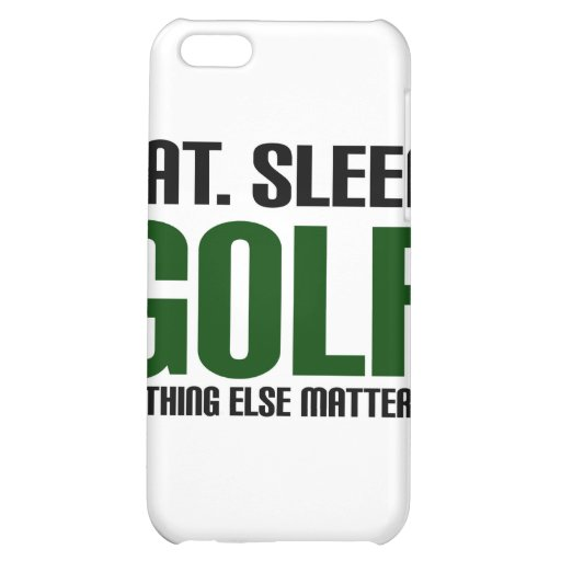 Eat Sleep Golf - Nothing Else Matters! Case For iPhone 5C