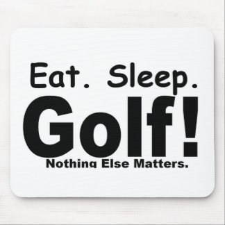 Eat Sleep Golf - Nothing Else Matters Mouse Pad