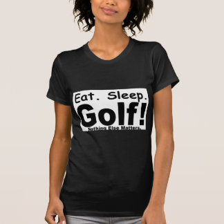 Eat Sleep Golf - Nothing Else Matters Shirt