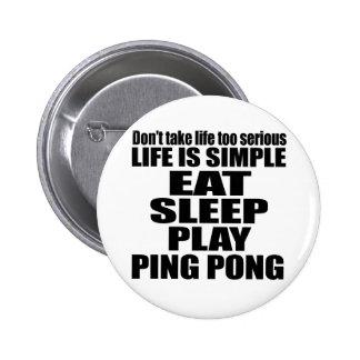 EAT SLEEP PING PONG 6 CM ROUND BADGE
