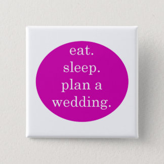 Eat. Sleep. Plan a wedding. 15 Cm Square Badge