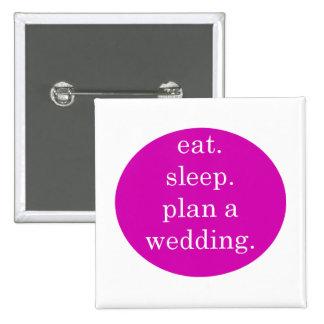 Eat. Sleep. Plan a wedding. 15 Cm Square Badge